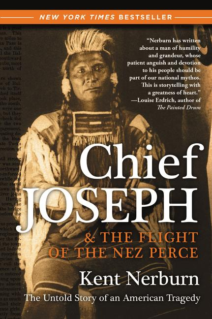 Chief Joseph & the Flight of the Nez Perce: The Untold Story of an American Tragedy. Kent Nerburn.