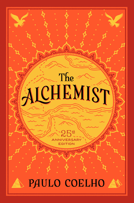 The Alchemist, 25th Anniversary: A Fable About Following Your Dream. Paulo Coelho.