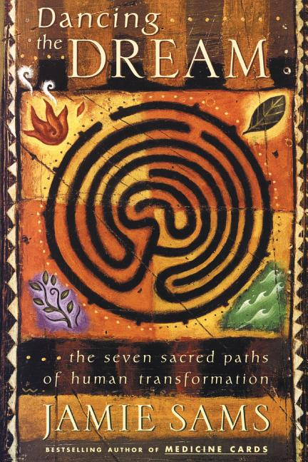 Dancing the Dream: The Seven Sacred Paths Of Human Transformation (Religion and Spirituality). Jamie Sams.