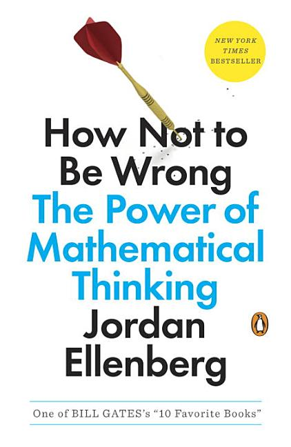 How Not to Be Wrong: The Power of Mathematical Thinking. Jordan Ellenberg.