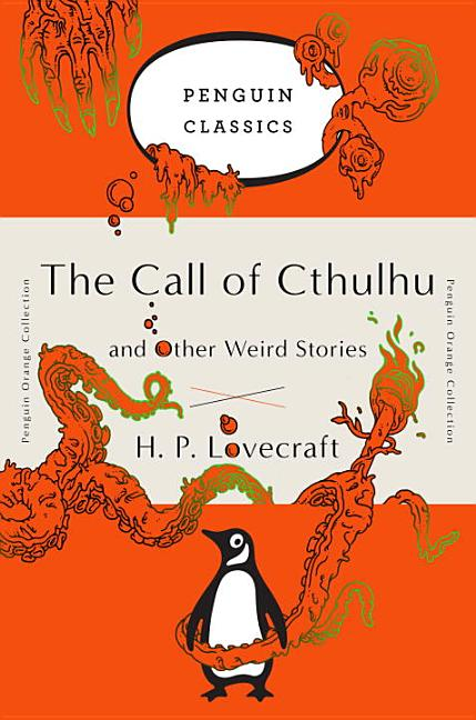 The Call of Cthulhu and Other Weird Stories: (Penguin Orange Collection). H. P. Lovecraft.