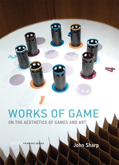 Works of Game: On the Aesthetics of Games and Art (Playful Thinking). John Sharp.