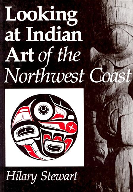 Looking at Indian Art of the Northwest Coast. Hilary Stewart.