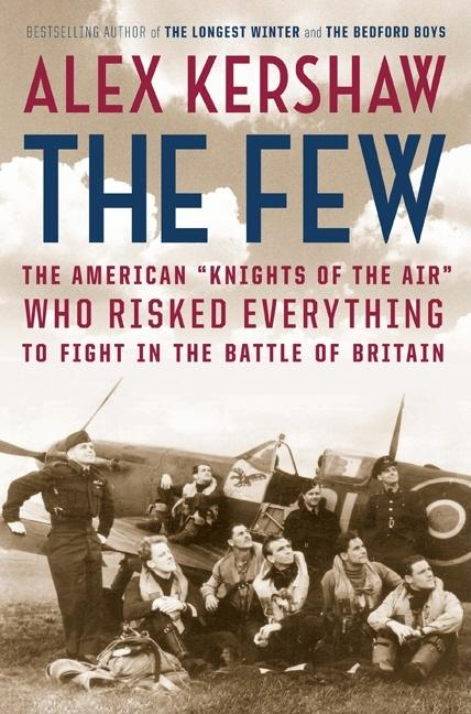The Few: The American 'Knights of the Air' Who Risked Everything to Fight in the Battle of...