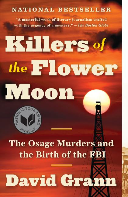 Killers of the Flower Moon: The Osage Murders and the Birth of the FBI. David Grann.