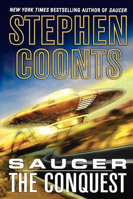 Saucer: The Conquest: The Conquest (Saucer, 2). Stephen Coonts.