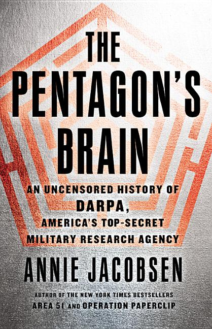 The Pentagon's Brain: An Uncensored History of DARPA, America's Top-Secret Military Research...