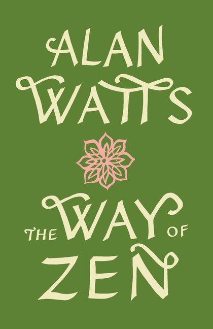 The Way of Zen (Vintage Spiritual Classics). Alan W. Watts