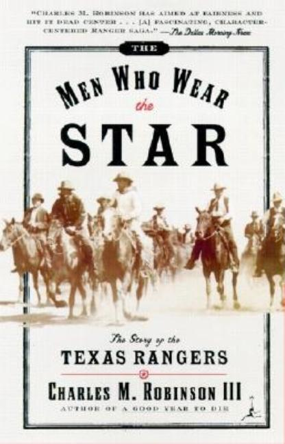 The Men Who Wear the Star: The Story of the Texas Rangers (Modern Library Paperbacks). Charles...