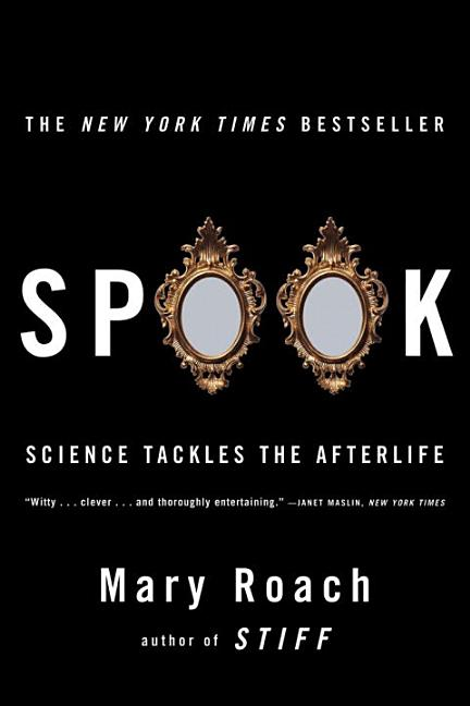 Spook: Science Tackles the Afterlife. Mary Roach.