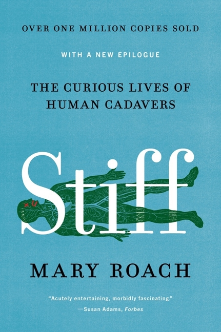 Stiff: The Curious Lives of Human Cadavers. Mary Roach.