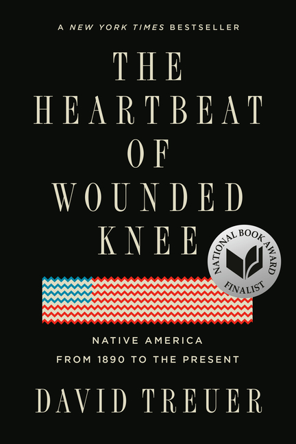 The Heartbeat of Wounded Knee: Native America from 1890 to the Present. David Treuer.