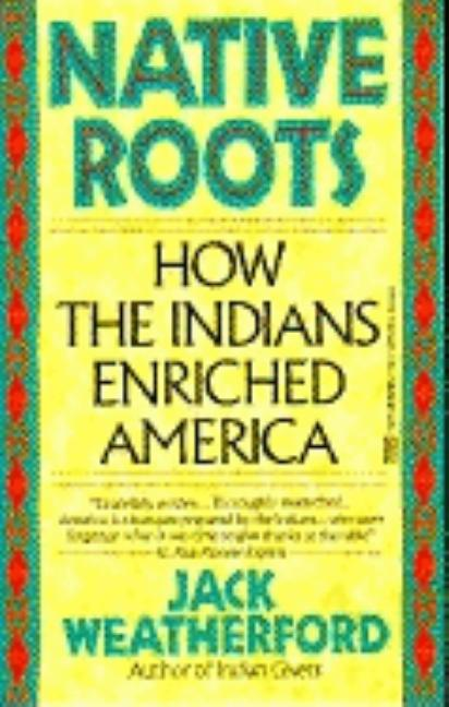 Native Roots: How the Indians Enriched America. Jack Weatherford.