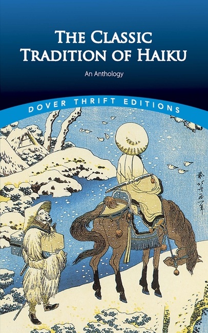The Classic Tradition of Haiku: An Anthology (Dover Thrift Editions). Faubion Bowers