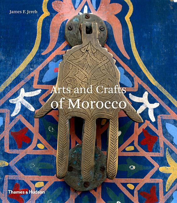 Arts and Crafts of Morocco (Arts & Crafts). James F. Jereb.