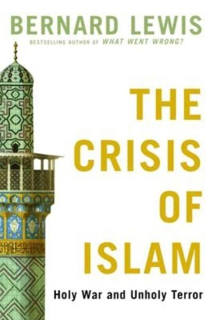 The Crisis of Islam: Holy War and Unholy Terror. Bernard Lewis