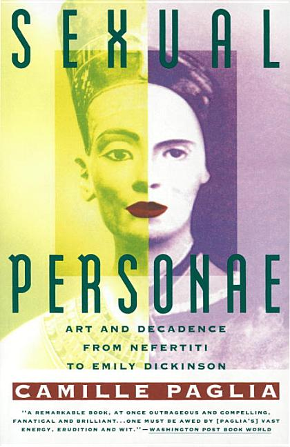 Sexual Personae: Art & Decadence from Nefertiti to Emily Dickinson (Vintage). Camille Paglia