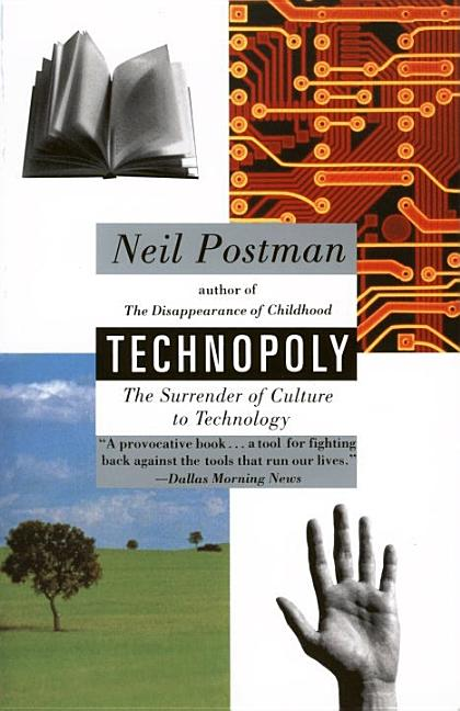Technopoly: The Surrender of Culture to Technology. Neil Postman