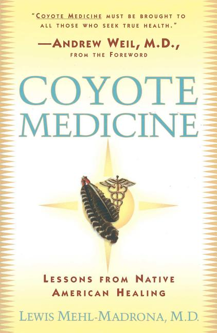 Coyote Medicine: Lessons from Native American Healing. Lewis Mehl-Madrona.