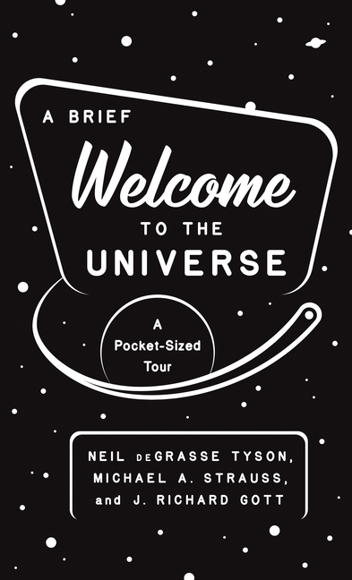 A Brief Welcome to the Universe: A Pocket-Sized Tour. Neil deGrasse Tyson, J. Richard Gott, Michael A. Strauss.