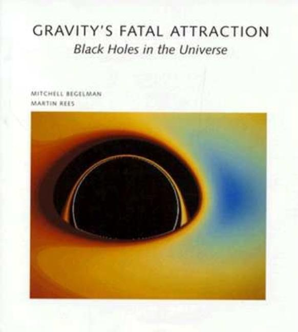 Gravity's Fatal Attraction: Black Holes in the Universe (Scientific American Library). Mitchell Begelman, Martin Rees.