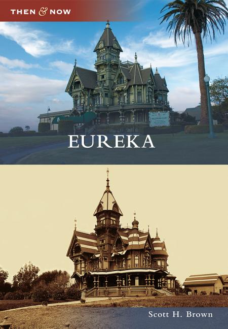 Eureka (Then and Now). H. Brown, Scott.