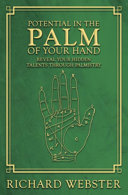 Potential in the Palm of Your Hand: Reveal Your Hidden Talents through Palmistry. Richard Webster.