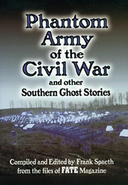 Phantom Army of the Civil War and Other Southern Ghost Stories. FRANK SPAETH