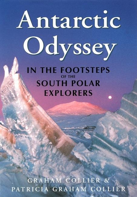 Antarctic Odyssey: Endurance and Adventure in the Farthest South. Patricia Graham Collier Graham...