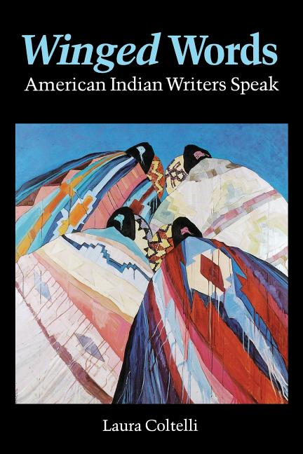 Winged Words: American Indian Writers Speak (American Indian Lives). Laura Coltelli.