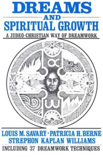 Dreams and Spiritual Growth: A Judeo-Christian Way of Dreamwork. Patricia H. Berne Louis M....