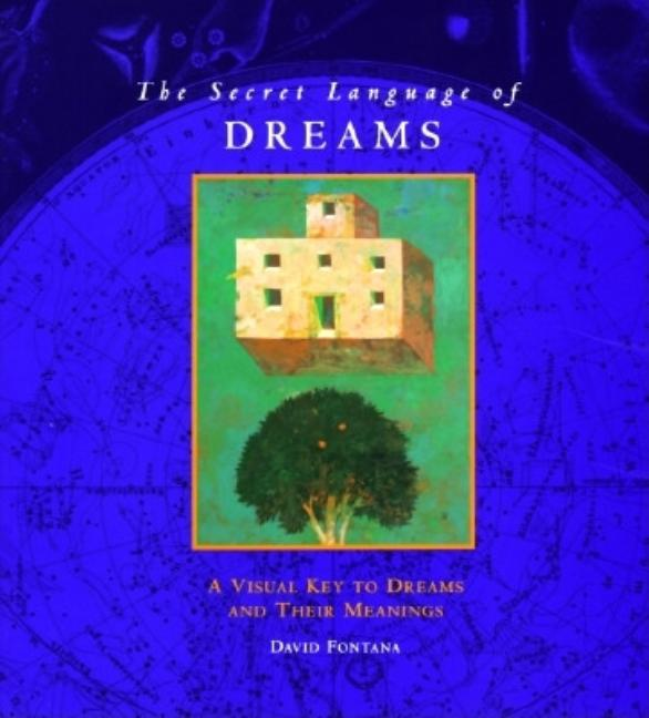 The Secret Language of Dreams: A Visual Key to Dreams and Their Meanings. David Fontana.