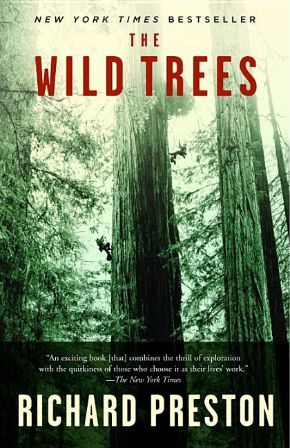 The Wild Trees: A Story of Passion and Daring. Richard Preston.