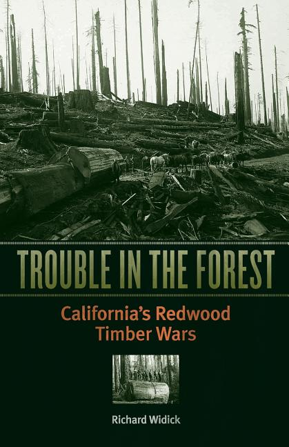 Trouble in the Forest: California's Redwood Timber Wars. Richard Widick.