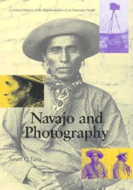 Navajo and Photography: A Critical History of the Representation of an American People. James C. Faris.