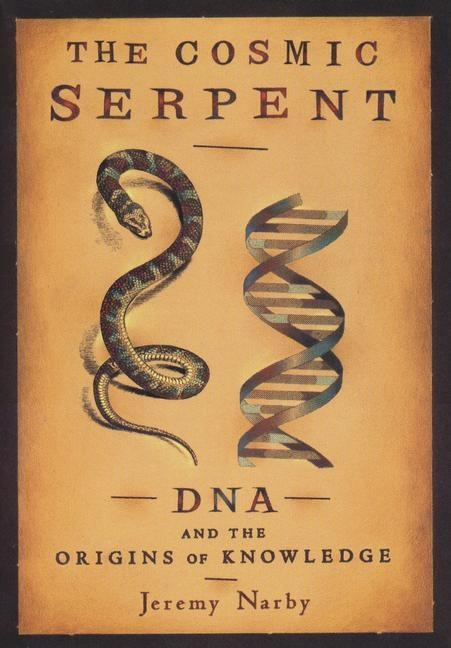The Cosmic Serpent. Jeremy Narby.