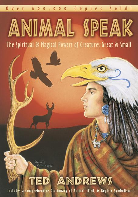 Animal Speak: The Spiritual & Magical Powers of Creatures Great & Small. Ted Andrews.