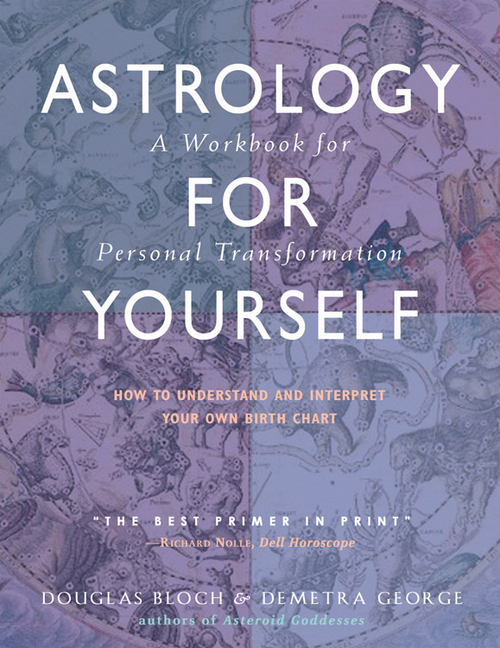 Astrology for Yourself : How to Understand And Interpret Your Own Birth Chart. Demetra George, Douglas Bloch.