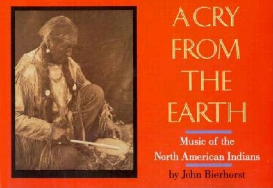 A Cry from the Earth: Music of North American Indians. John Bierhorst.