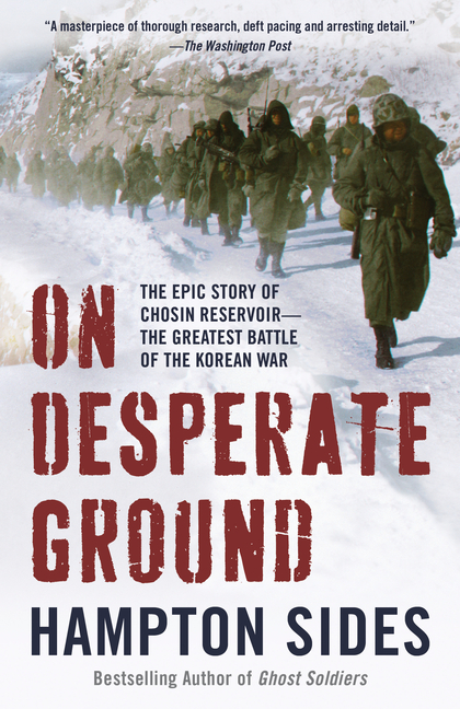 On Desperate Ground: The Epic Story of Chosin Reservoir--the Greatest Battle of the Korean War....