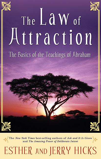 The Law of Attraction: The Basics of the Teachings of Abraham. Esther Hicks, Jerry, Hicks.