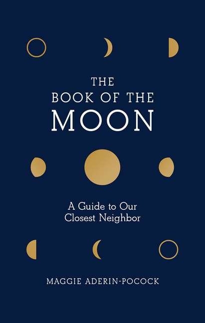 The Book of the Moon: A Guide to Our Closest Neighbor. Dr. Maggie Aderin-Pocock.
