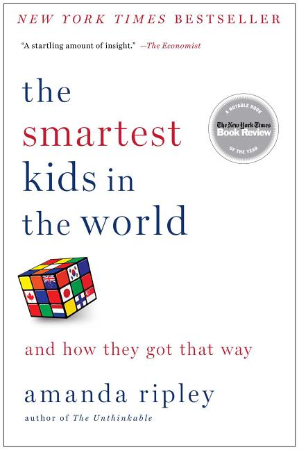 The Smartest Kids in the World: And How They Got That Way. Amanda Ripley