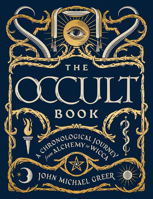 The Occult Book: A Chronological Journey from Alchemy to Wicca (Sterling Chronologies). John Michael Greer.
