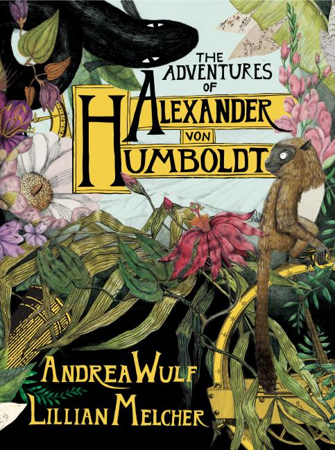 The Adventures of Alexander Von Humboldt (Pantheon Graphic Library). Andrea Wulf.
