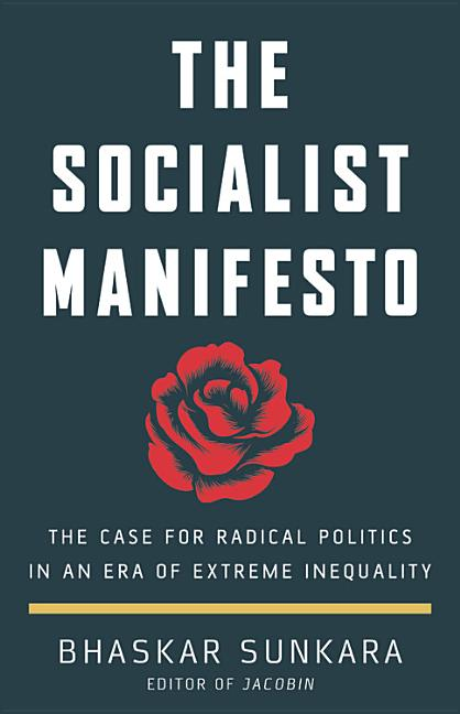 The Socialist Manifesto: The Case for Radical Politics in an Era of Extreme Inequality. Bhaskar...