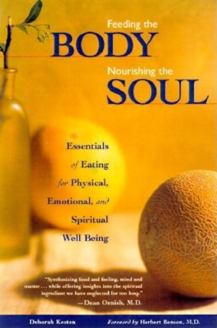 Feeding the Body Nourishing the Soul : Essentials of Eating for Physical, Emotional, and...