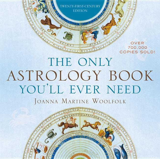 The Only Astrology Book You'll Ever Need: Twenty-First Century Edition. Joanna Martine Woolfolk.