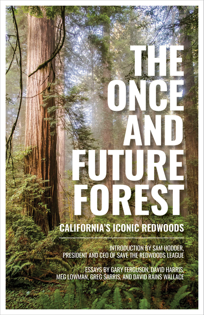 The Once and Future Forest: California's Iconic Redwoods. Save the Redwoods League.