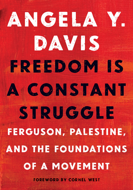 Freedom Is a Constant Struggle: Ferguson, Palestine, and the Foundations of a Movement. Angela Davis